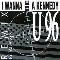 Cover U 96 - I Wanna Be A Kennedy [Remix]